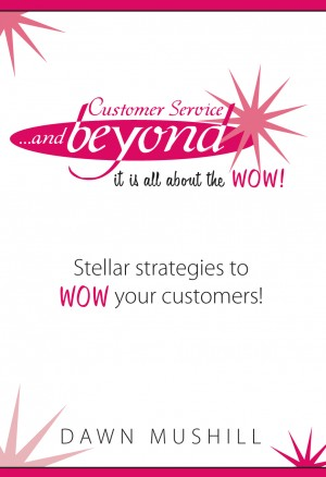 Customer Service... and Beyond It is All About the Wow! by Dawn Mushill from Bookbaby in Business & Management category