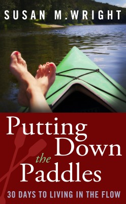 Putting Down the Paddles 30 Days to Living in the Flow by Susan M. Wright from Bookbaby in Religion category