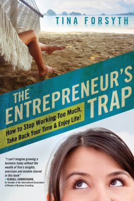 The Entrepreneur's Trap How to Stop Working Too Much, Take Back Your Time and Enjoy Life by Tina Forsyth from Bookbaby in Business & Management category
