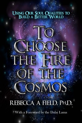 To Choose The Fire of The Cosmos Using Our Soul Qualities to Build a Better World by Rebecca Field PhD from Bookbaby in Religion category
