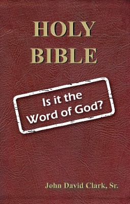 Holy Bible: Is it the Word of God? by John D. Clark, Sr. from Bookbaby in Religion category