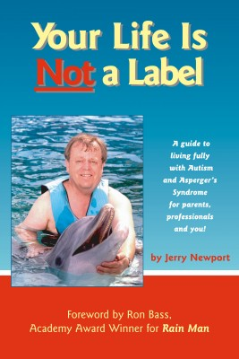 Your Life is Not a Label A Guide to Living Fully with Autism and Asperger's Syndrome by Jerry Newport from Bookbaby in General Novel category