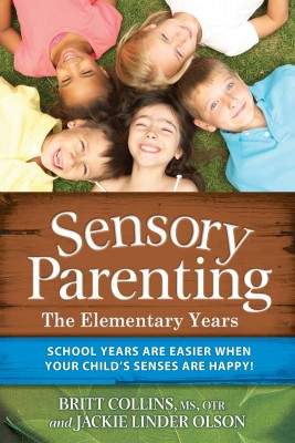 Sensory Parenting - The Elementary Years School Years Are Easier when Your Child's Senses Are Happy! by Britt Collins from Bookbaby in General Novel category