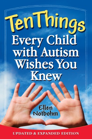 Ten Things Every Child with Autism Wishes You Knew - Updated and Expanded Edition by Ellen Notbohm from Bookbaby in Children category