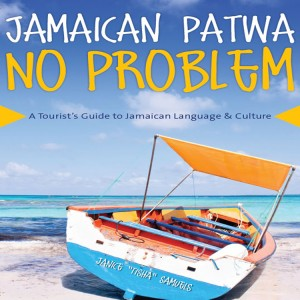 Jamaican Patwa No Problem A Tourist's Guide to Jamaican Language and Culture by Janice Tisha Samuels from Bookbaby in Travel category