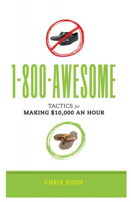 1-800-AWESOME Tactics for Making $10,000 an Hour by Chris Rugh from Bookbaby in Business & Management category