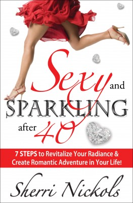 Sexy and Sparkling after 40 7 STEPS to Revitalize Your Radiance & Create Romantic Adventure in Your Life! by Sherri Nickols from  in  category