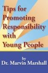 Tips for Promoting Responsibility with Young People  by Dr. Marvin Marshall from Bookbaby in Children category