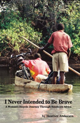 I Never Intended to Be Brave A Woman's Bicycle Journey Through Southern Africa by Heather Andersen from Bookbaby in Autobiography & Biography category
