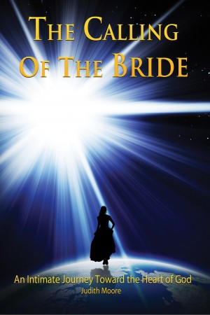The Calling of the Bride An Intimate Journey Toward the Heart of God by Judith Moore from Bookbaby in Religion category