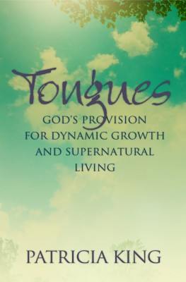 Tongues God's Provision for Dynamic Growth and Supernatural Living by Patricia King from Bookbaby in Religion category