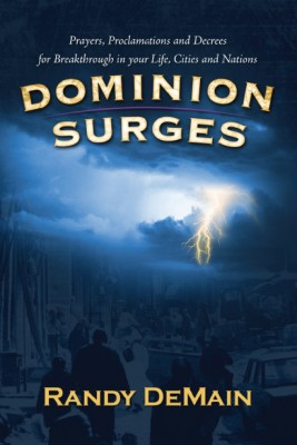 Dominion Surges Prayers, Proclamations and Decrees for Breakthrough in Your Life, Cities and Nations by Randy DeMain from Bookbaby in Religion category