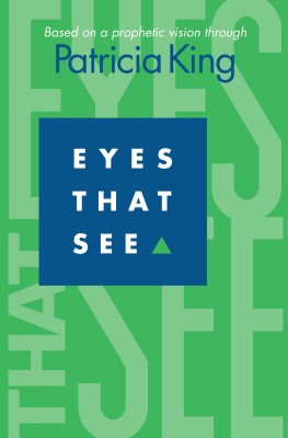 Eyes that See Based on a Prophetic Vision Through Patricia King by Patricia King from Bookbaby in Religion category