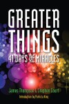 Greater Things 41 Days of Miracles by James Thompson from  in  category