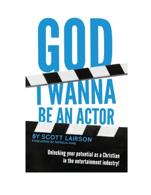 God I Wanna Be An Actor Unlocking our Potential as a Christian in the Entertainment Industry by Scott Lairson from Bookbaby in General Academics category