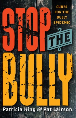 Stop The Bully Cures for the Bully Epidemic by Patricia King from Bookbaby in General Academics category