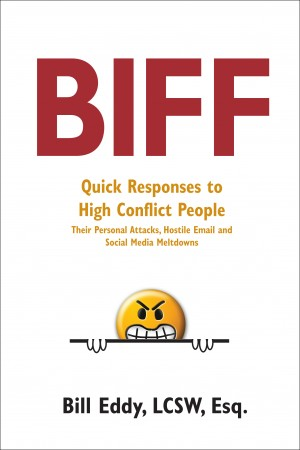 Biff Quick Responses to High Conflict People, Their Personal Attacks, Hostile Email and Social Media Meltdowns by Bill Eddy, LCSW, Esq. from Bookbaby in Family & Health category
