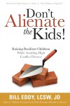 Don't Alienate the Kids! Raising Resilient Children While Avoiding High Conflict Divorce by Bill Eddy, LCSW, Esq. from  in  category