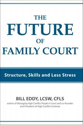 The Future of Family Court Structure, Skills and Less Stress by Bill Eddy LCSW Esq. from Bookbaby in Family & Health category