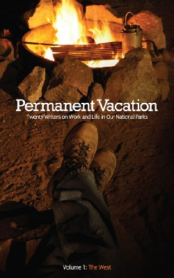 Permanent Vacation Twenty Writers on Work and Life in Our National Parks: Volume 1 The West by Bona Fide Books from Bookbaby in General Academics category