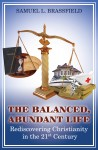 The Balanced, Abundant Life Rediscovering Christianity in the 21st Century by Samuel L. Brassfield from  in  category