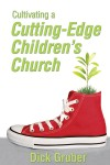 Cultivating a Cutting-Edge Children's Church  by Dick Gruber from  in  category