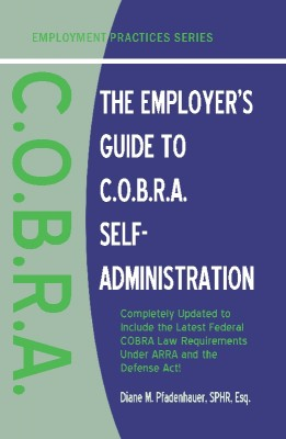 The Employer's Guide to C.O.B.R.A. Self-Administration  by Diane M Pfadenhauer, SPHR, Esq. from Bookbaby in Law category