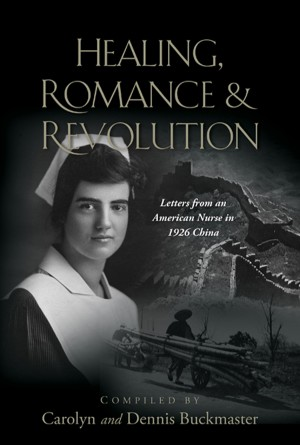 Healing, Romance, and Revolution Letters from an American Nurse in 1926 China by Dennis Buckmaster from Bookbaby in History category