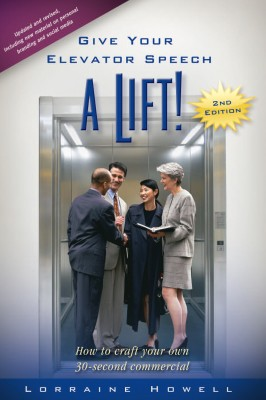 Give Your Elevator Speech a Lift!! How To Craft Your Own 30-Second Commercial by Lorraine Howell from Bookbaby in Business & Management category