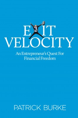 Exit Velocity An Entrepreneur's Quest to Financial Freedom by Patrick Burke from Bookbaby in Business & Management category