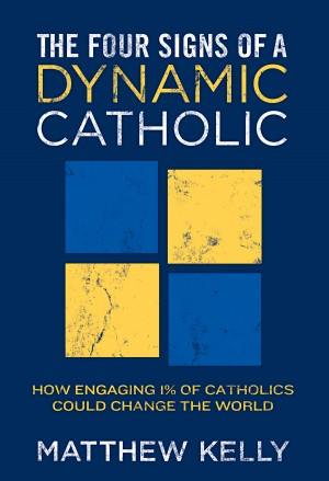 The Four Signs of A Dynamic Catholic How Engaging 1% of Catholics Could Change the World by Matthew Kelly from Bookbaby in Religion category