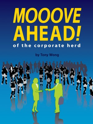 Mooove Ahead Of The Corporate Herd...Soooner  by Tony Wong from Bookbaby in Business & Management category