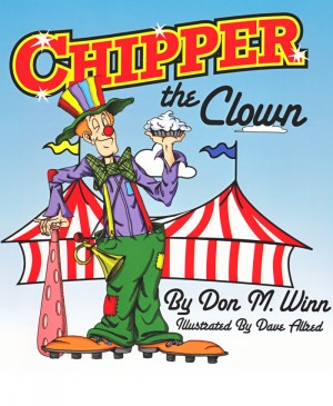 Chipper the Clown A kids book about a circus clown who learns that it's important to ask for help in order to follow your dreams by Don M. Winn from Bookbaby in Children category