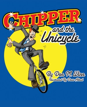 "Chipper and the Unicycle A kids book about a circus clown who wants to learn something new that answers the question, ""What is perseverance?"" by Don M. Winn from Bookbaby in Children category"