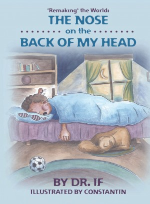 'Remaking' the World: The Nose on the Back of my Head  by Dr. If from Bookbaby in General Novel category