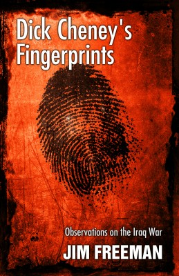 Dick Cheney's Fingerprints Observations on the Iraq War by Jim Freeman from Bookbaby in Politics category