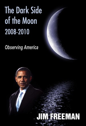 The Dark Side of the Moon 2008-2010 Observing America by Jim Freeman from Bookbaby in Politics category
