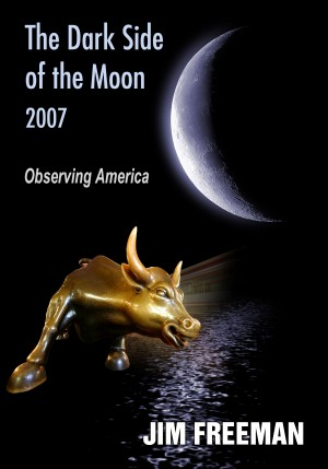 The Dark Side of the Moon 2007 Observing America by Jim Freeman from Bookbaby in Politics category