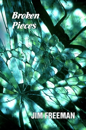 Broken Pieces  by Jim Freeman from Bookbaby in General Novel category