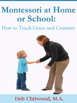 Montessori at Home or School - How to Teach Grace and Courtesy by Deb Chitwood, M.A. from Bookbaby in Home Deco category