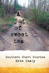 A Jug of Sweet Tea Southern Short Stories by Mike Zealy from  in  category