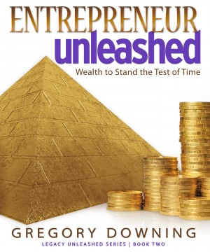Entrepreneur Unleashed Wealth To Stand The Test of Time by Gregory Downing from Bookbaby in Business & Management category