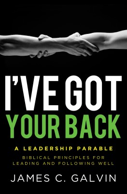 I've Got Your Back Biblical Principles for Leading and Following Well by James C. Galvin from Bookbaby in Religion category
