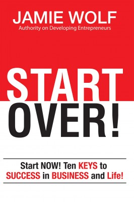 START OVER! Start NOW! Ten KEYS to SUCCESS in BUSINESS and in Life! by Jamie Wolf from Bookbaby in Business & Management category