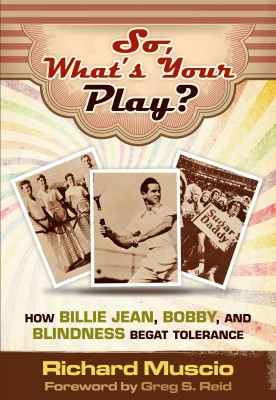 So, What's Your Play? - How Billie Jean, Bobby and Blindness Begat Tolerance by Richard Muscio from Bookbaby in Science category