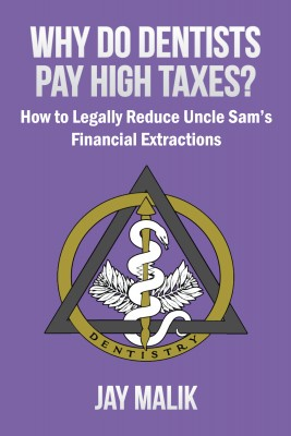 Why Do Dentists Pay High Taxes? How to Legally Reduce Uncle Sam's Financial Extractions by Jay Malik from Bookbaby in Accounting & Statistics category