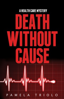 Death Without Cause - A Health Care Mystery by Pamela Triolo from Bookbaby in Romance category