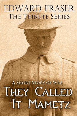 They Called It Mametz A Short Story of War by Edward Fraser from Bookbaby in General Novel category