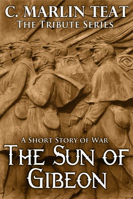 The Sun of Gibeon  by C. Marlin Teat from Bookbaby in General Novel category