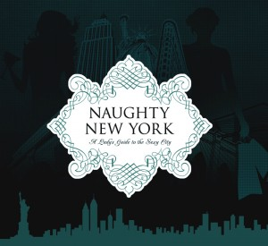 Naughty New York A Lady's Guide to the Sexy City by Heather Stimmler-Hall from Bookbaby in Travel category
